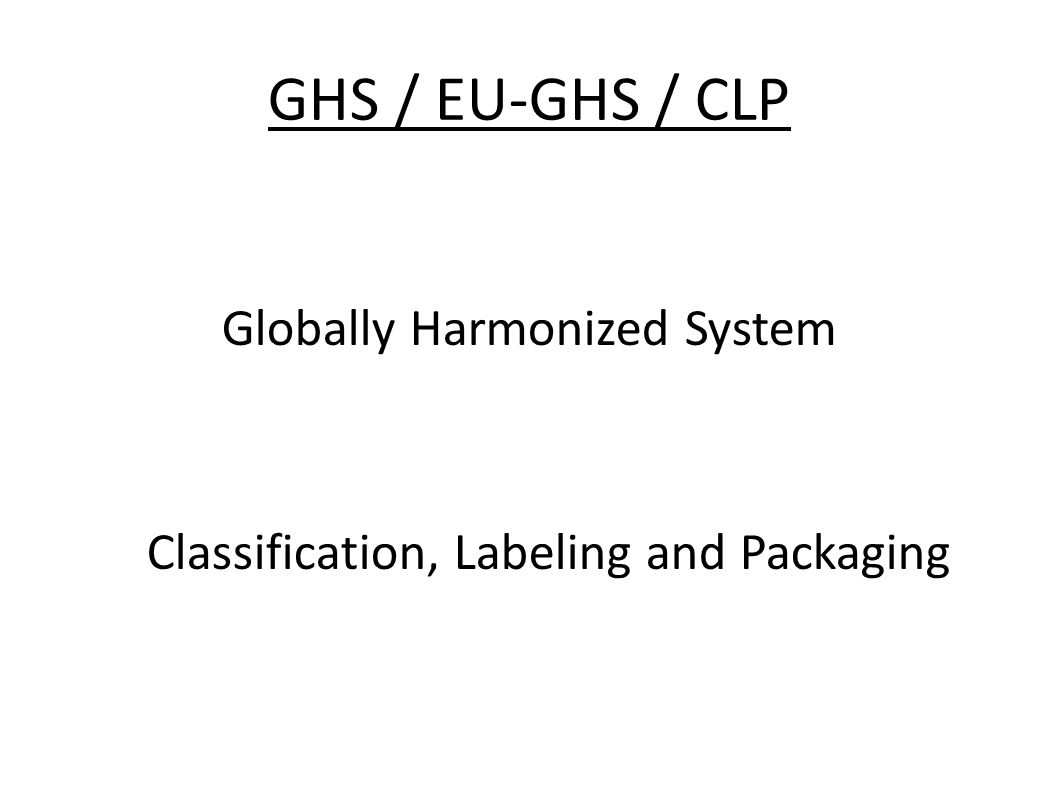 Globally Harmonized System Classification, Labeling and Packaging