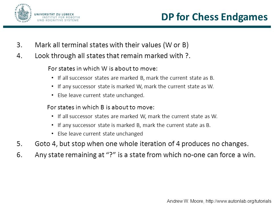 DP for Chess Endgames Mark all terminal states with their values (W or B) Look through all states that remain marked with .