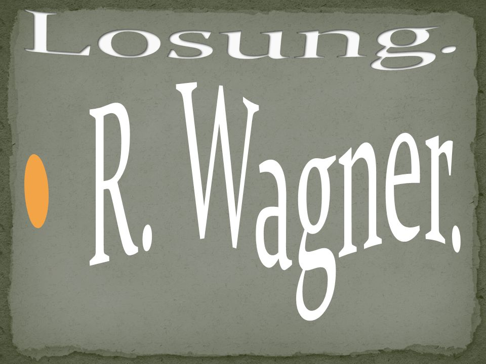 Losung. R. Wagner.