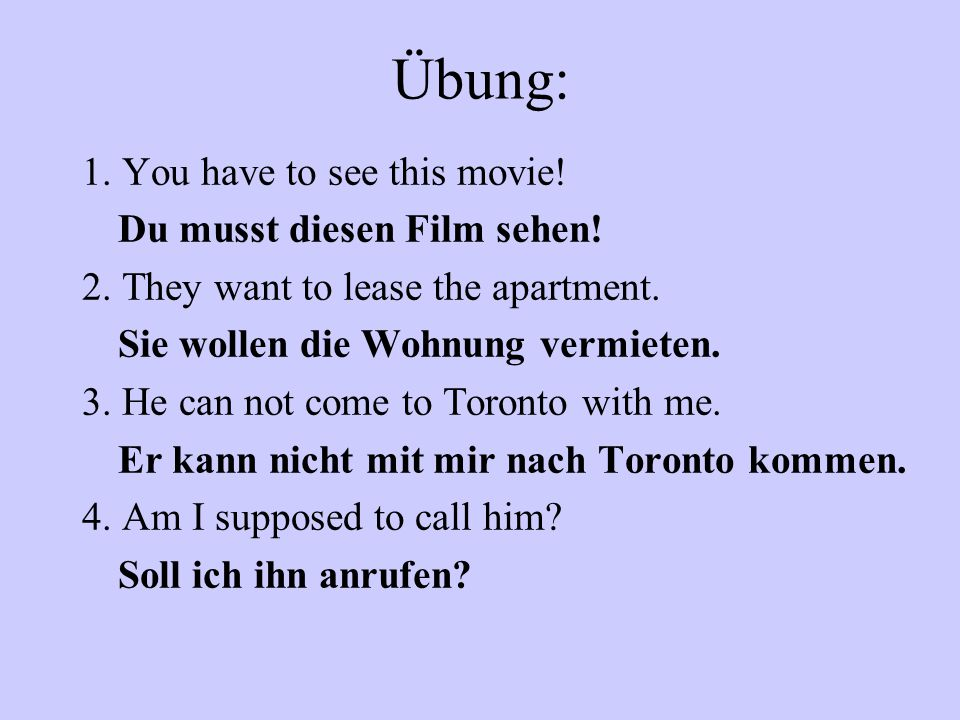 Übung: 1. You have to see this movie! Du musst diesen Film sehen!