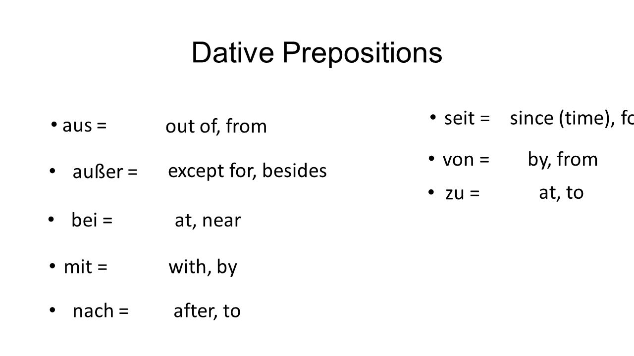 Dative Prepositions seit = since (time), for aus = out of, from von =