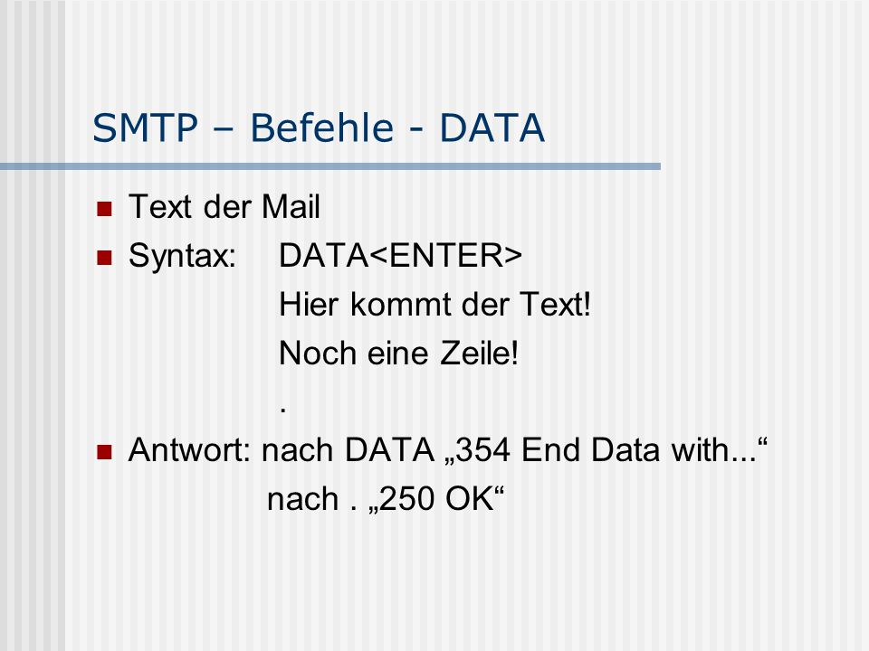 SMTP – Befehle - DATA Text der Mail Syntax: DATA<ENTER>