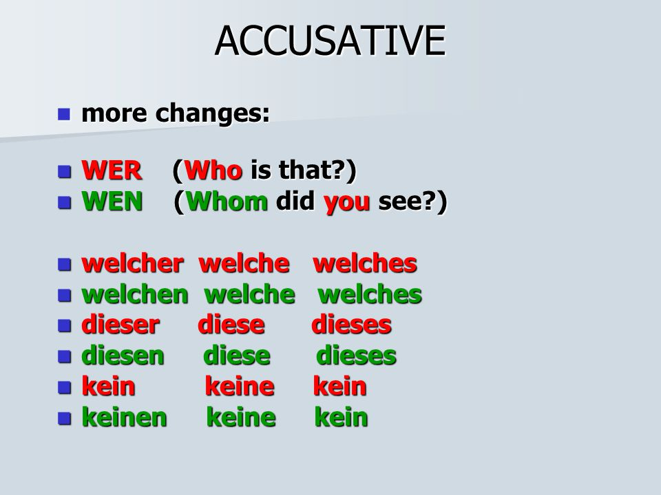 ACCUSATIVE more changes: WER (Who is that ) WEN (Whom did you see )