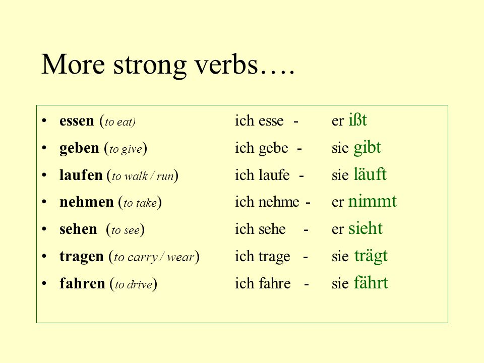More strong verbs…. essen (to eat) ich esse - er ißt