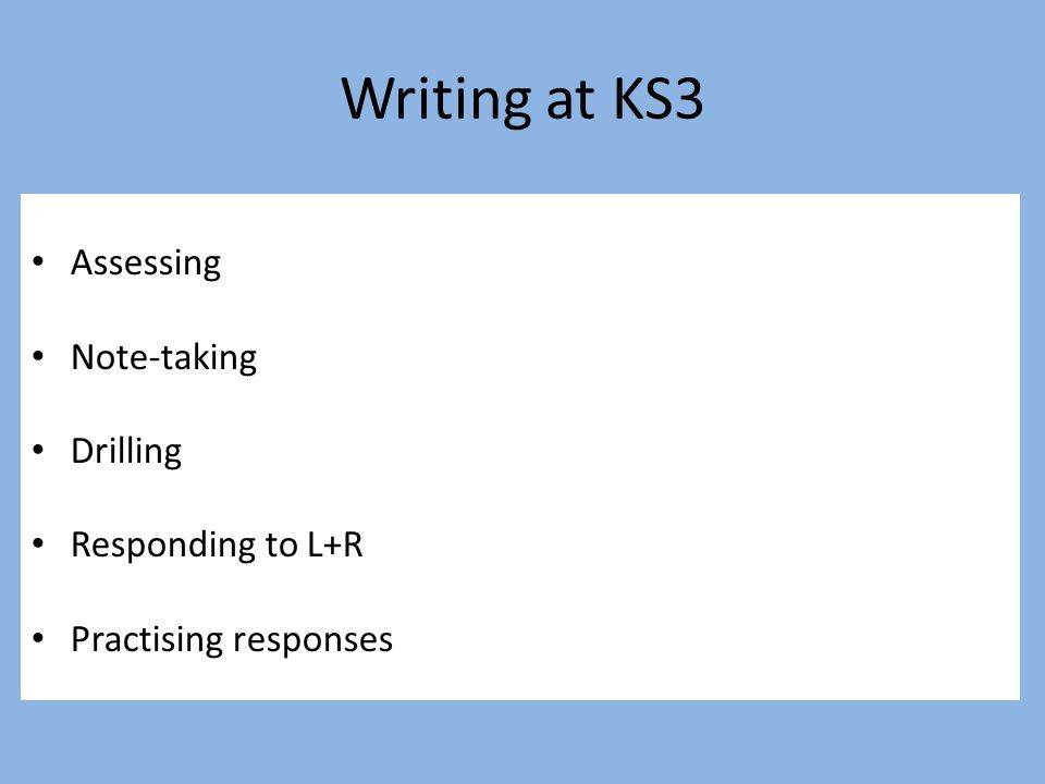 Writing at KS3 Assessing Note-taking Drilling Responding to L+R
