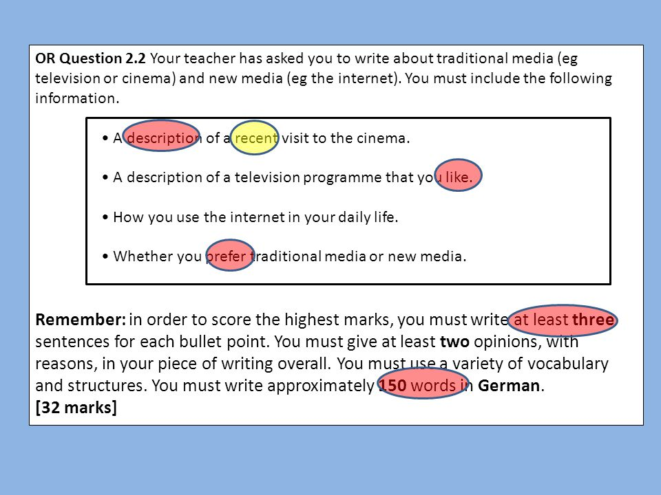 OR Question 2.2 Your teacher has asked you to write about traditional media (eg television or cinema) and new media (eg the internet). You must include the following information.