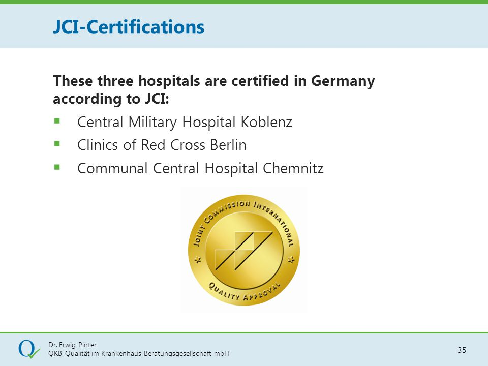 JCI-Certifications These three hospitals are certified in Germany according to JCI: Central Military Hospital Koblenz.