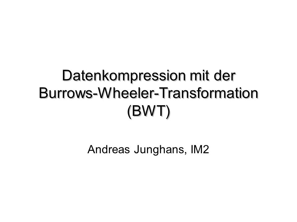 Datenkompression mit der Burrows-Wheeler-Transformation (BWT)