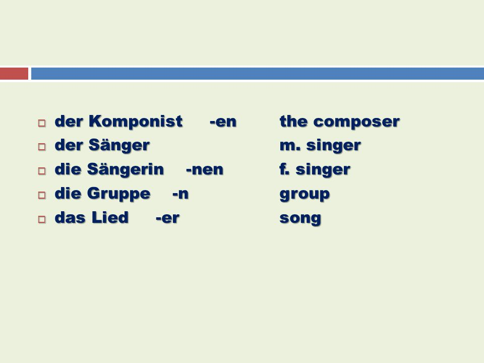 der Komponist -en the composer