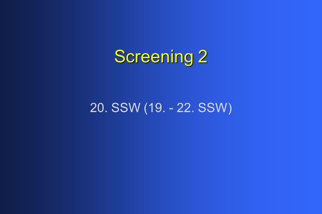 Screening 2 20. SSW (19. - 22. SSW)