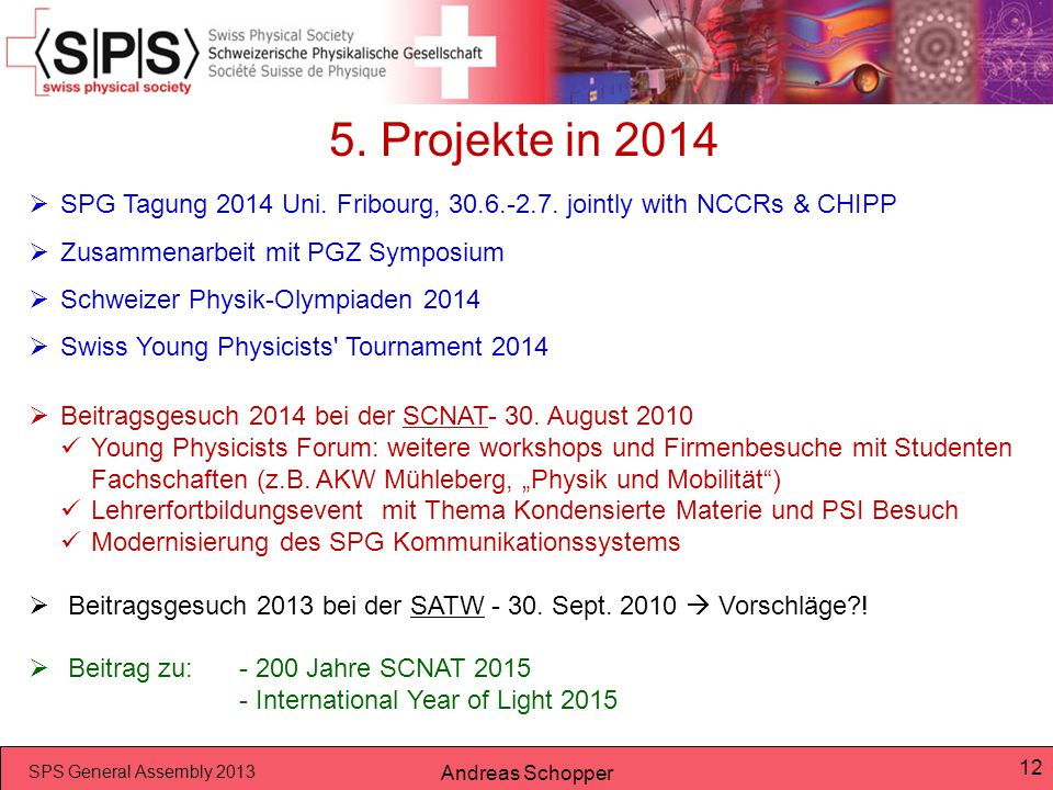 5. Projekte in 2014 SPG Tagung 2014 Uni. Fribourg, 30.6.-2.7. jointly with NCCRs & CHIPP. Zusammenarbeit mit PGZ Symposium.