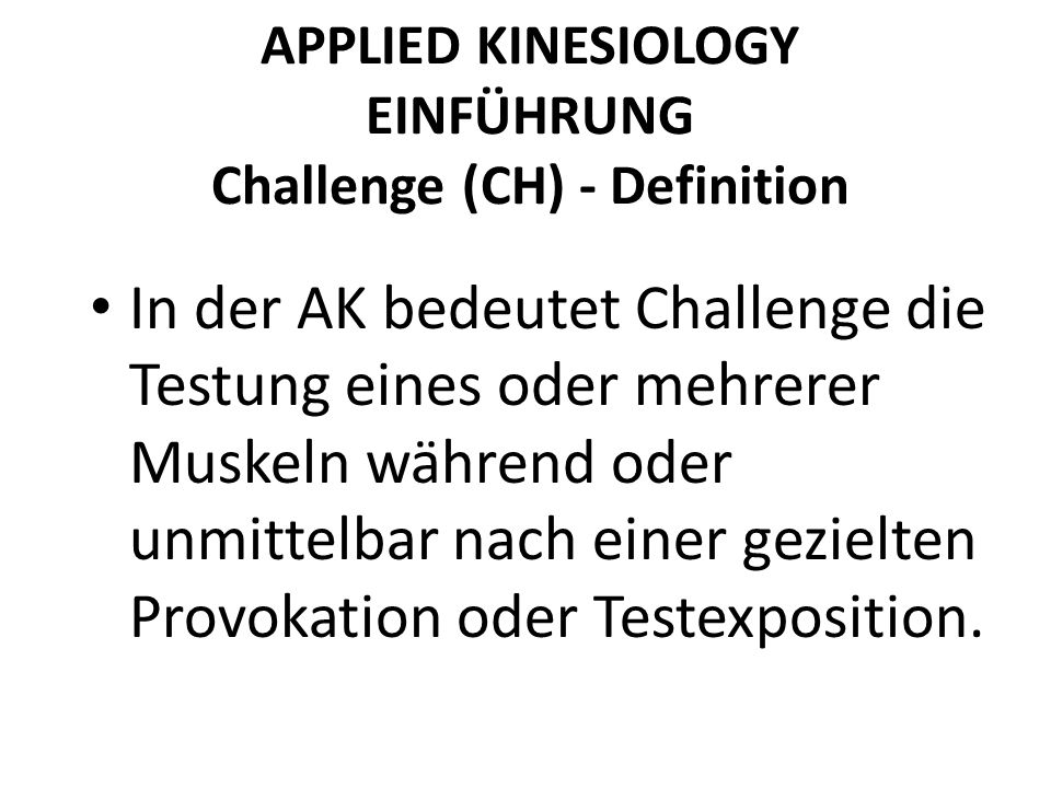 APPLIED KINESIOLOGY EINFÜHRUNG Challenge (CH) - Definition