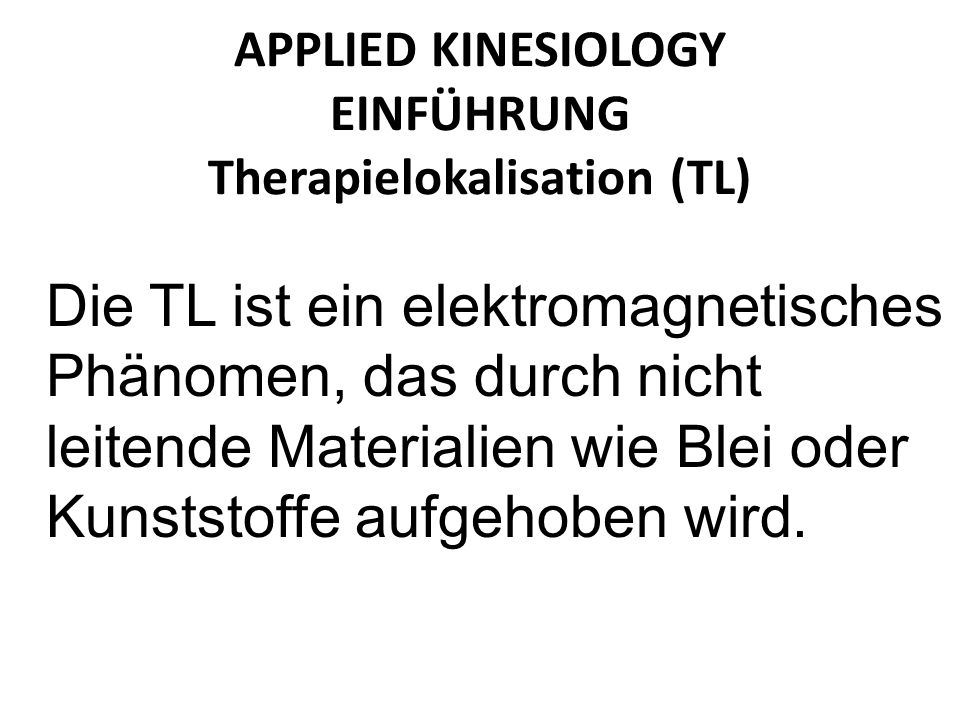 APPLIED KINESIOLOGY EINFÜHRUNG Therapielokalisation (TL)