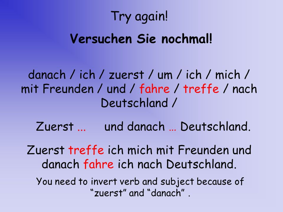 You need to invert verb and subject because of zuerst and danach .