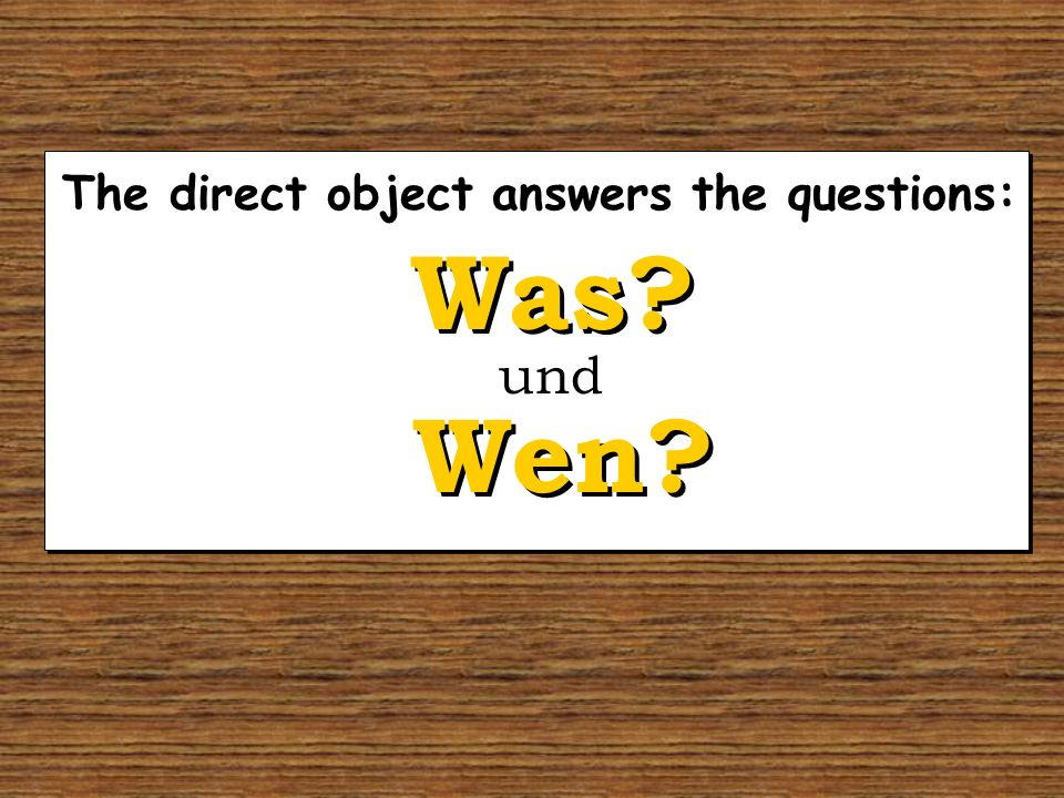 The direct object answers the questions:
