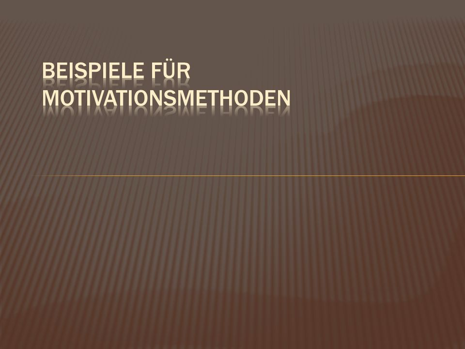 Beispiele für motivationsmethoden