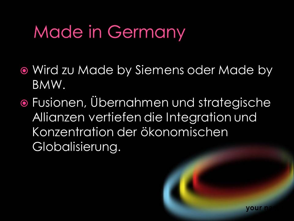 Made in Germany Wird zu Made by Siemens oder Made by BMW.