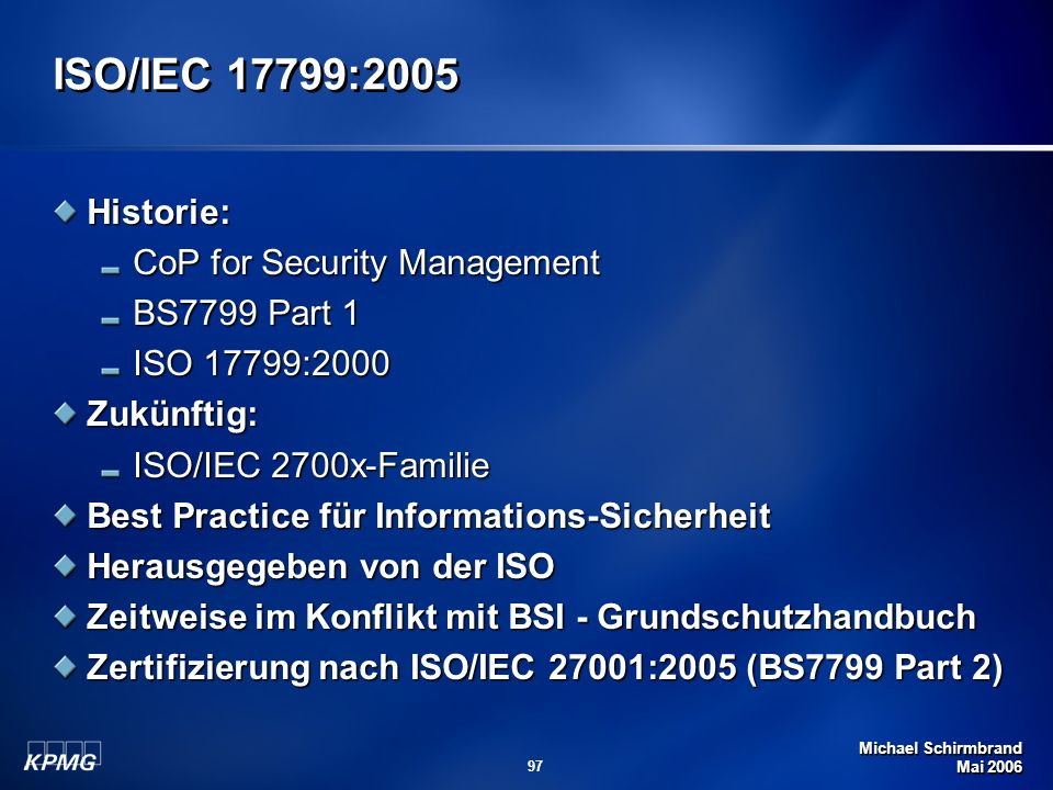 ISO/IEC 17799:2005 Historie: CoP for Security Management BS7799 Part 1