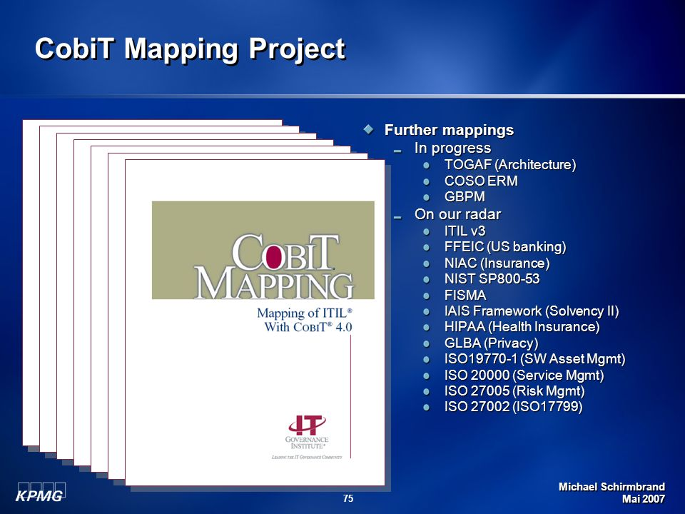 CobiT Mapping Project Further mappings In progress Started in 2003
