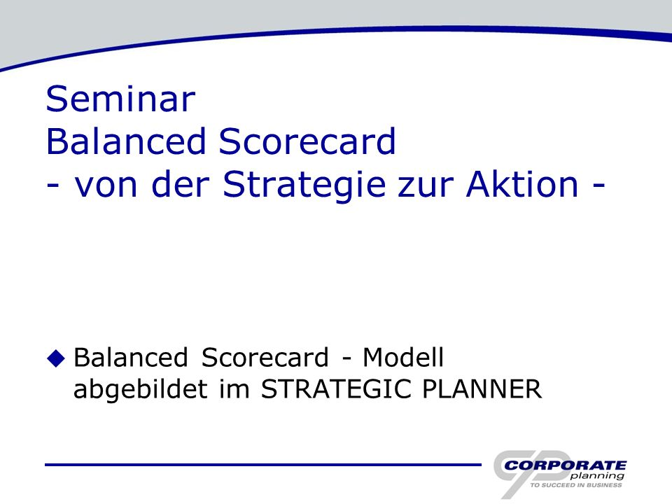 Seminar Balanced Scorecard - von der Strategie zur Aktion -