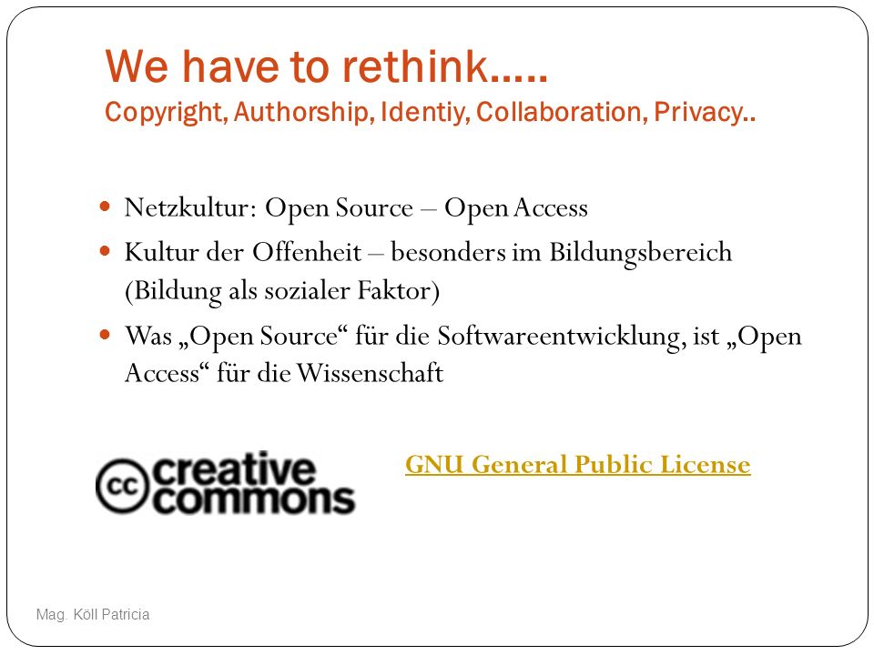 We have to rethink….. Copyright, Authorship, Identiy, Collaboration, Privacy..