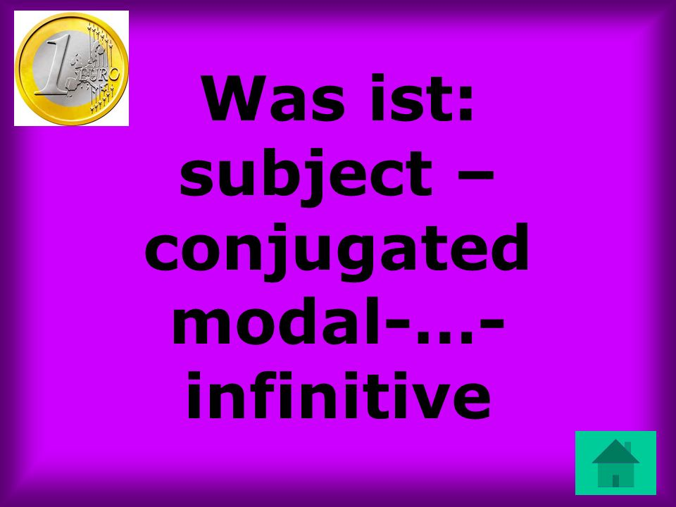Was ist: subject –conjugated modal-…-infinitive