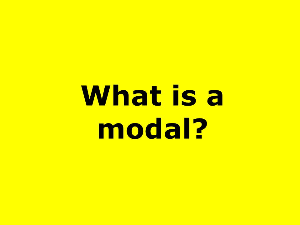 What is a modal