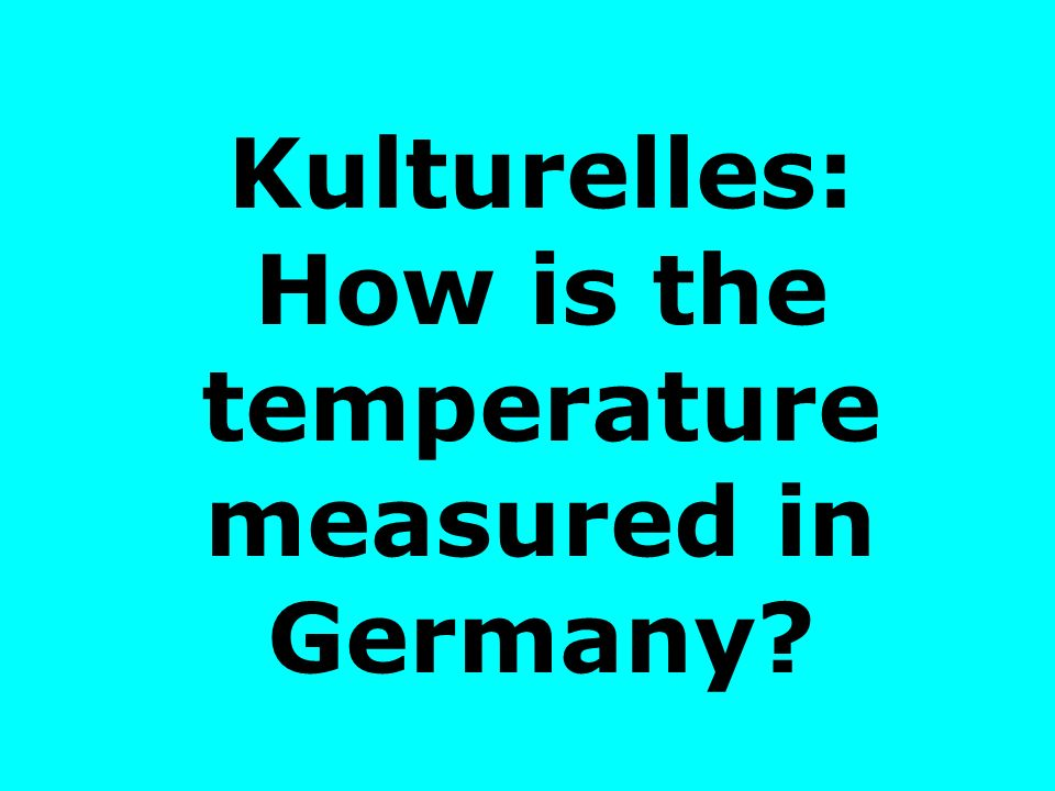 Kulturelles: How is the temperature measured in Germany