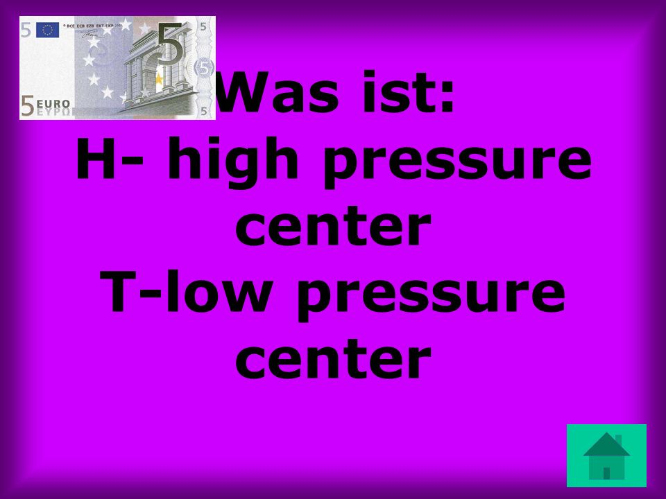 Was ist: H- high pressure center T-low pressure center