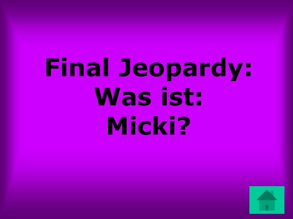 Final Jeopardy: Was ist: Micki