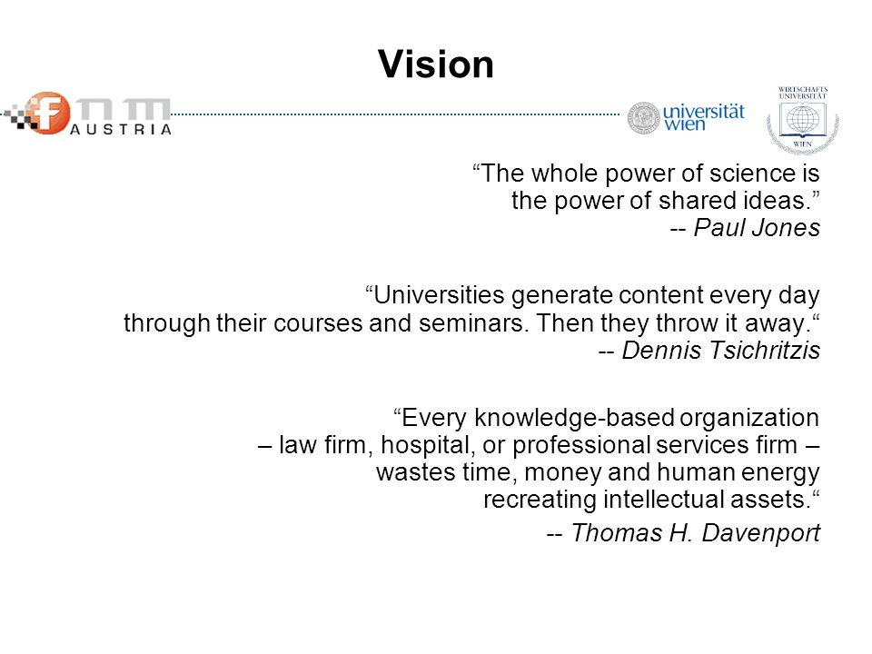 Vision The whole power of science is the power of shared ideas. -- Paul Jones.