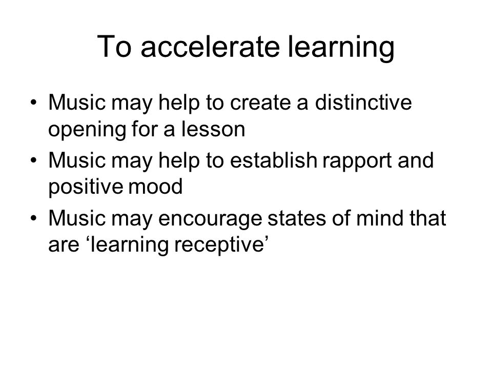 To accelerate learning