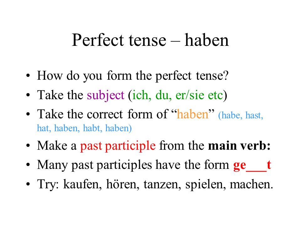 Perfect tense – haben How do you form the perfect tense