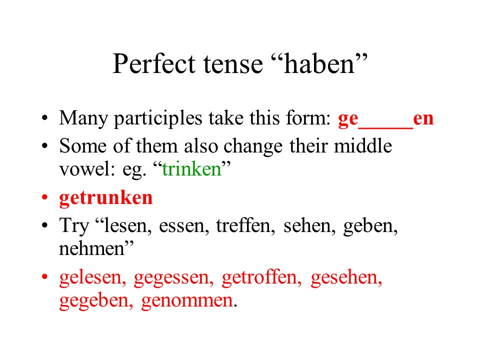 Perfect tense haben Many participles take this form: ge_____en