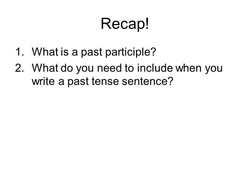 Recap! What is a past participle