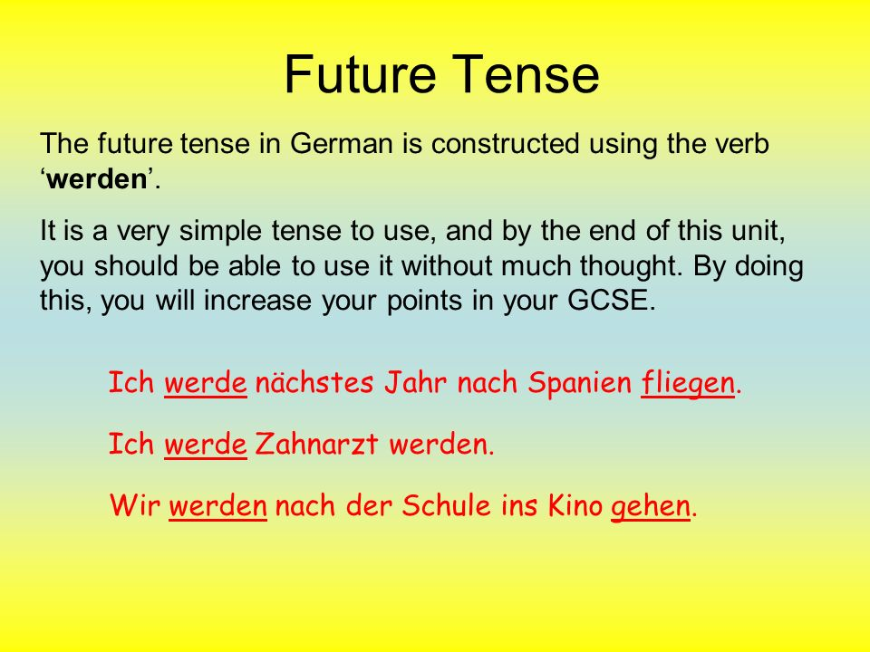 Future Tense The future tense in German is constructed using the verb 'werden'.