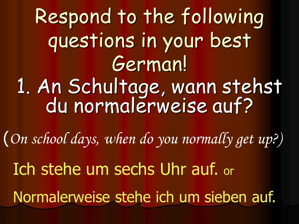 Respond to the following questions in your best German!