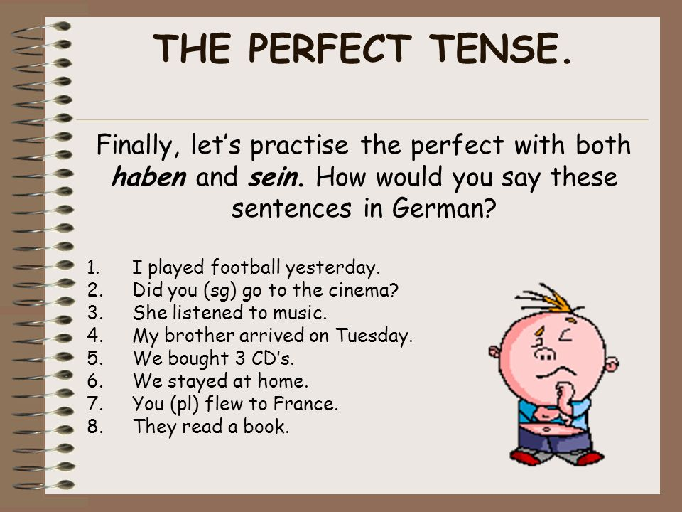 THE PERFECT TENSE. Finally, let's practise the perfect with both