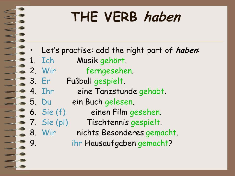 THE VERB haben Let's practise: add the right part of haben: