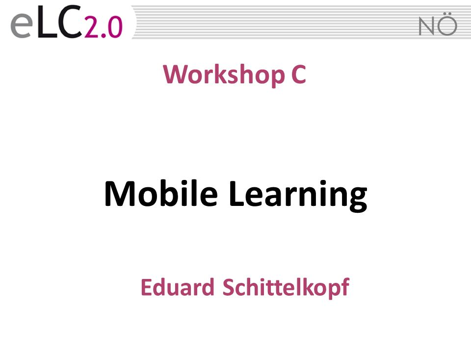Workshop C Mobile Learning Eduard Schittelkopf