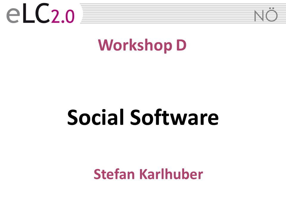 Workshop D Social Software Stefan Karlhuber