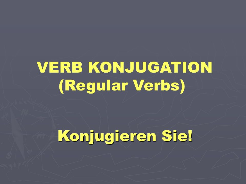 VERB KONJUGATION (Regular Verbs)