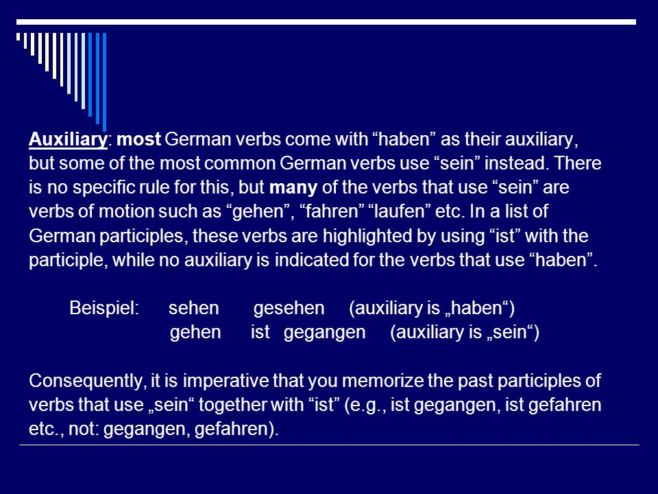 Auxiliary: most German verbs come with haben as their auxiliary,
