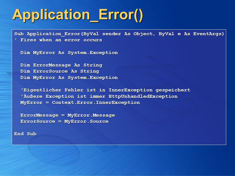 Application_Error() Sub Application_Error(ByVal sender As Object, ByVal e As EventArgs) Fires when an error occurs.