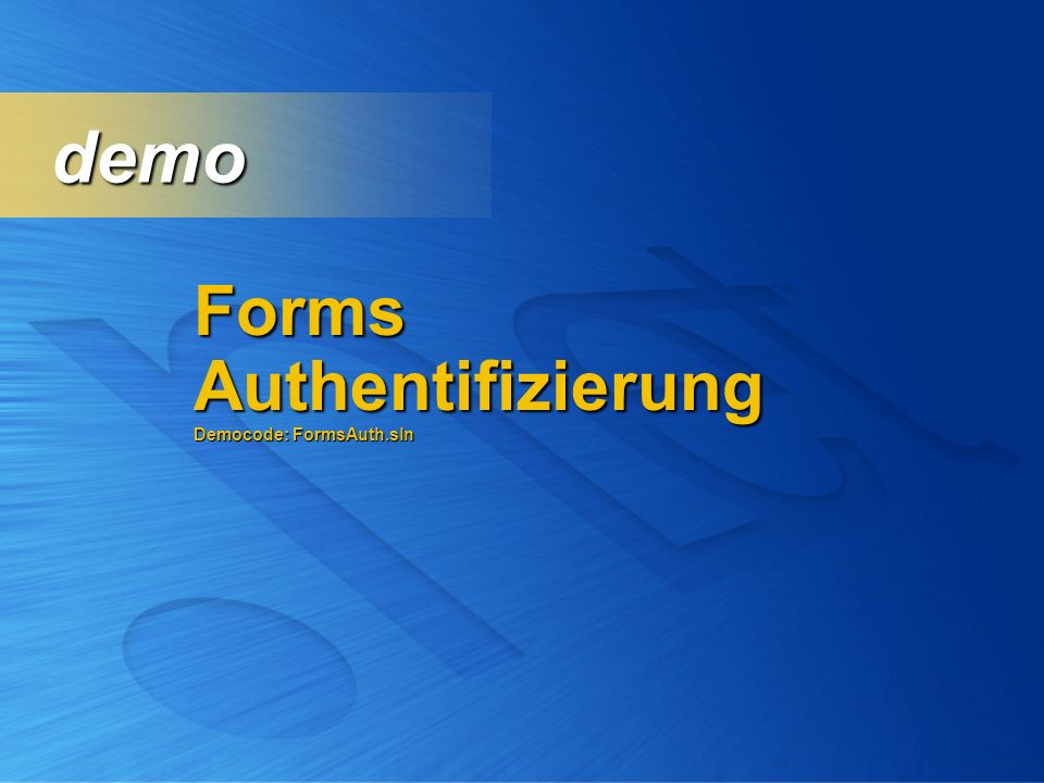 demo Forms Authentifizierung Democode: FormsAuth.sln