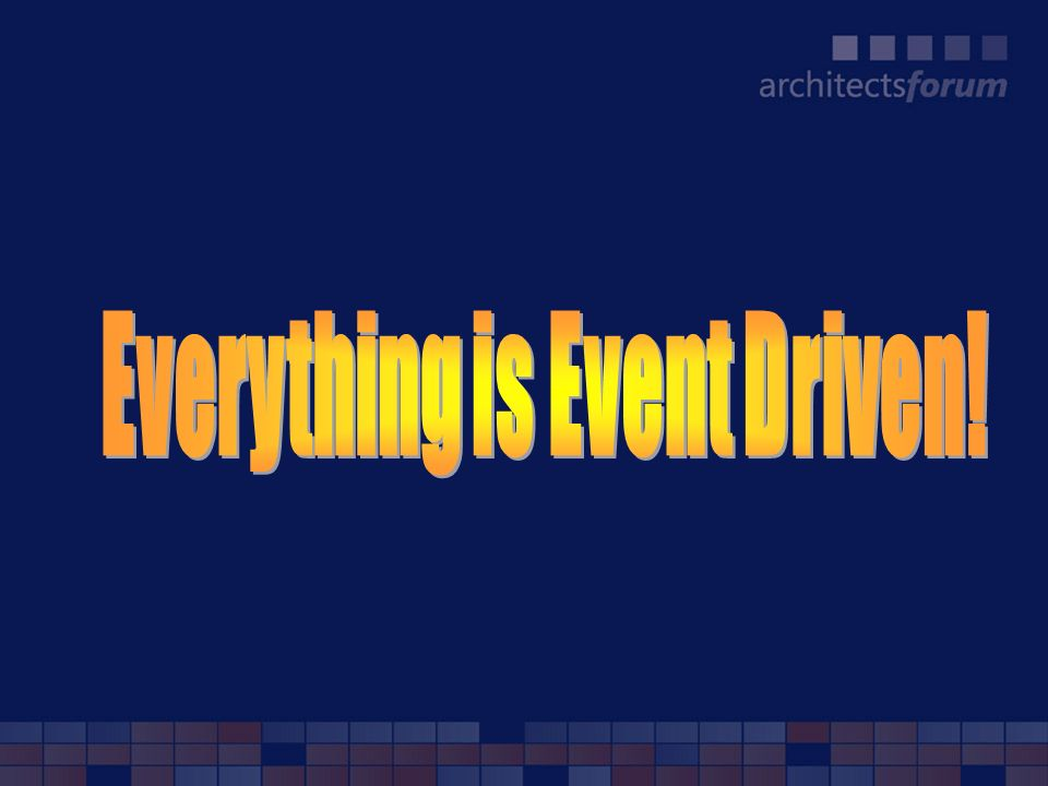 Everything is Event Driven!