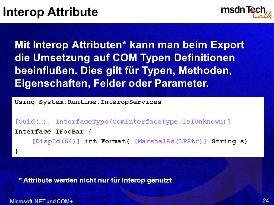 Interop Attribute MSDN TechTalk – Februar Interoperabilität – Microsoft .NET und COM+ 24.