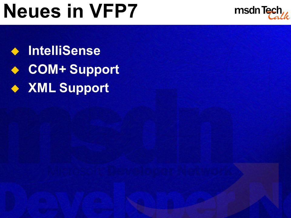 Neues in VFP7 IntelliSense COM+ Support XML Support