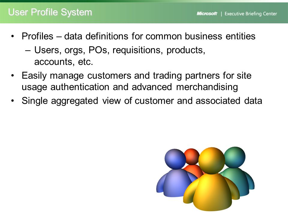 User Profile System Profiles – data definitions for common business entities. Users, orgs, POs, requisitions, products, accounts, etc.