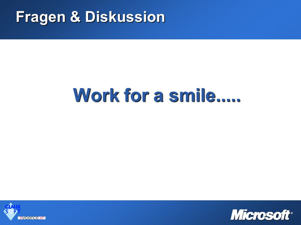 Fragen & Diskussion Work for a smile.....